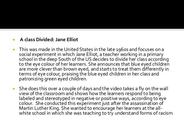  A class Divided: Jane Elliot  This was made in the United States in the late 1960s and focuses on a social experiment i...