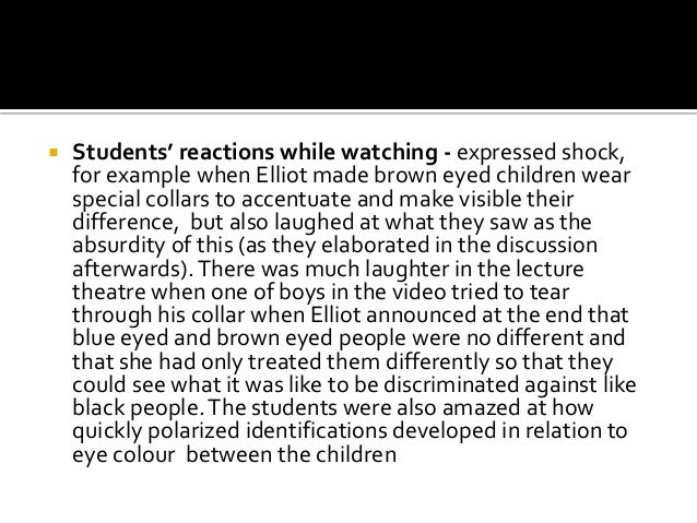  Students' reactions while watching - expressed shock, for example when Elliot made brown eyed children wear special coll...