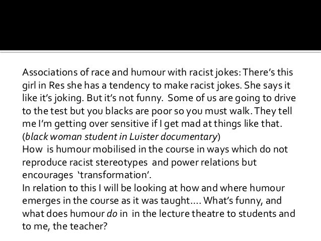 Associations of race and humour with racist jokes:There's this girl in Res she has a tendency to make racist jokes. She sa...