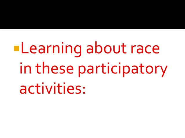 Learning about race in these participatory activities: