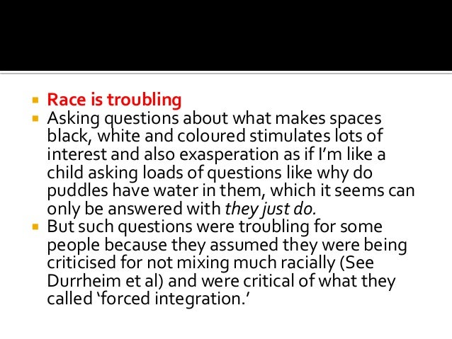  Race is troubling  Asking questions about what makes spaces black, white and coloured stimulates lots of interest and a...