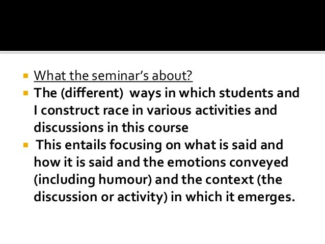  What the seminar's about?  The (different) ways in which students and I construct race in various activities and discus...
