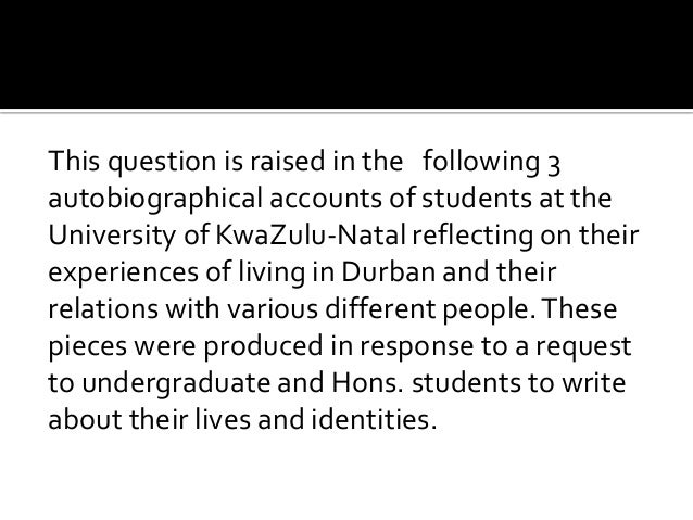 This question is raised in the following 3 autobiographical accounts of students at the University of KwaZulu-Natal reflec...
