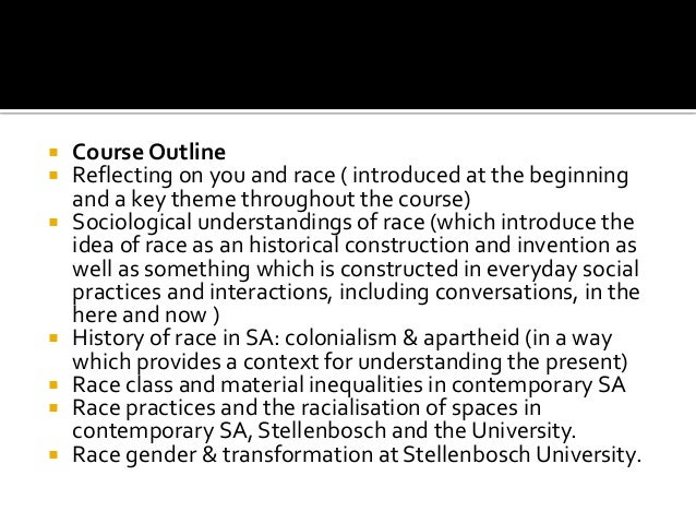  Course Outline  Reflecting on you and race ( introduced at the beginning and a key theme throughout the course)  Socio...