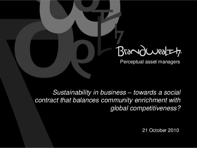 Sustainability in business – towards a social contract that balances community enrichment with global competitiveness? 21 ...