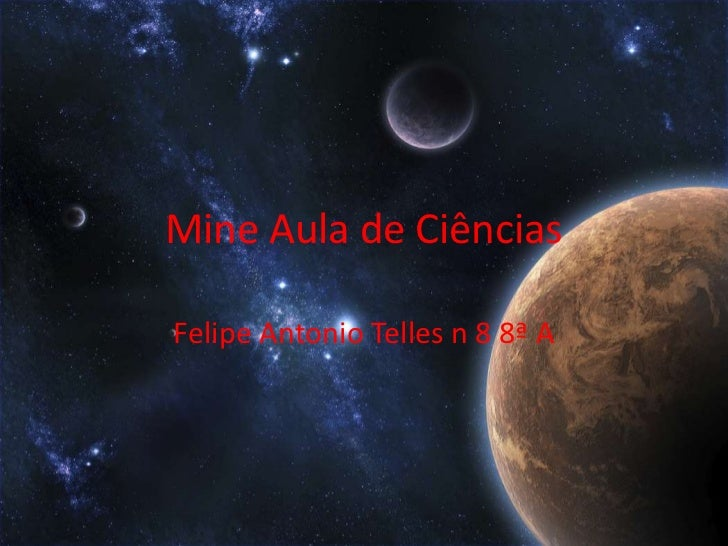 Mine Aula de Ciências<br />Felipe Antonio Telles n 8 8ª A <br />