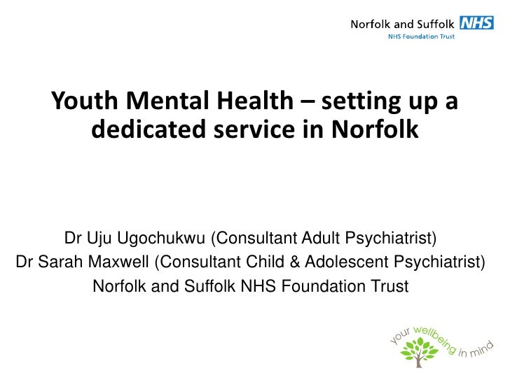 Youth Mental Health – setting up a       dedicated service in Norfolk      Dr Uju Ugochukwu (Consultant Adult Psychiatrist...