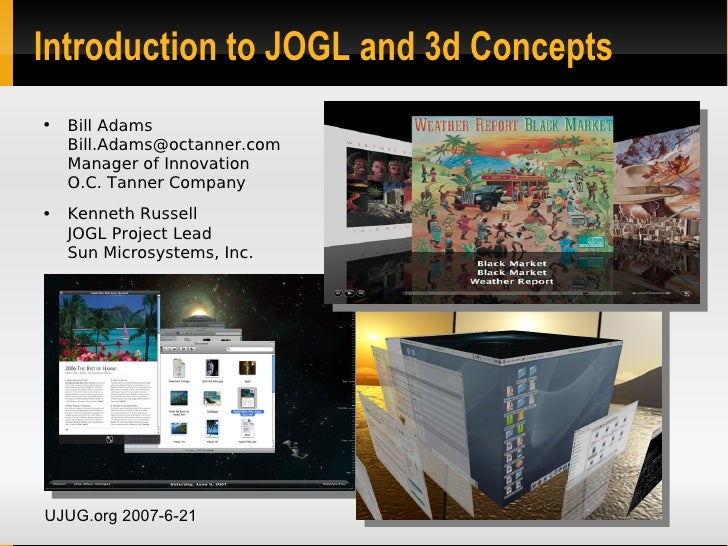 Introduction to JOGL and 3d Concepts ●   Bill Adams     Bill.Adams@octanner.com     Manager of Innovation     O.C. Tanner ...