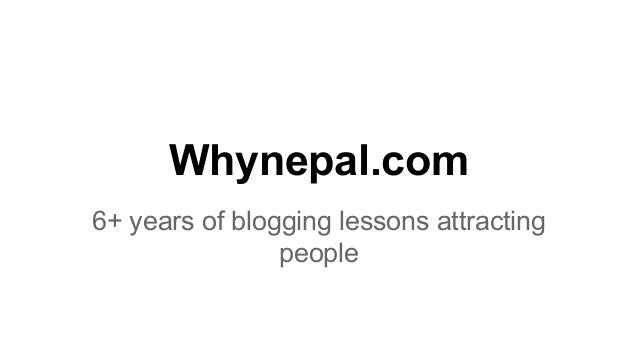 Whynepal.com 6+ years of blogging lessons attracting people