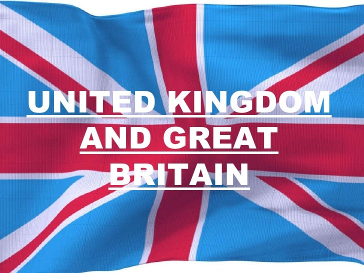 UNITED KINGDOM AND GREAT BRITAIN
