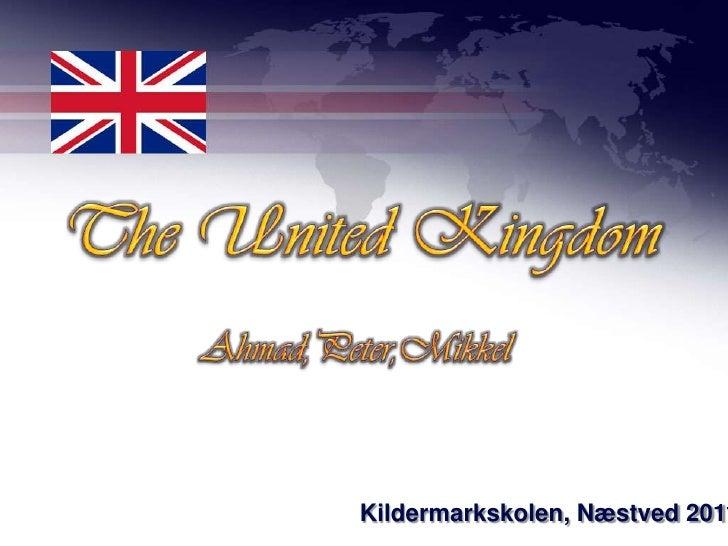 The United Kingdom<br />Ahmad,Peter,Mikkel<br />Kildermarkskolen, Næstved 2011<br />