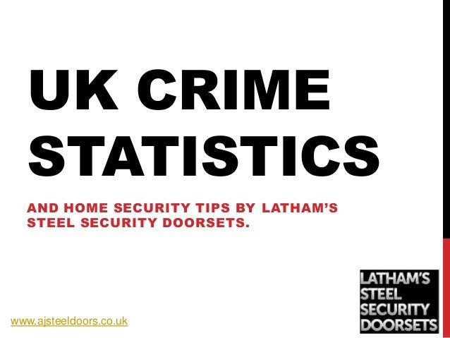 UK CRIME STATISTICS AND HOME SECURITY TIPS BY LATHAM'S STEEL SECURITY DOORSETS. www.ajsteeldoors.co.uk