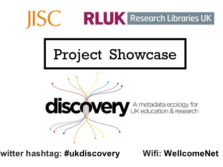 Project  Showcase Twitter hashtag:  #ukdiscovery Wifi:  WellcomeNet