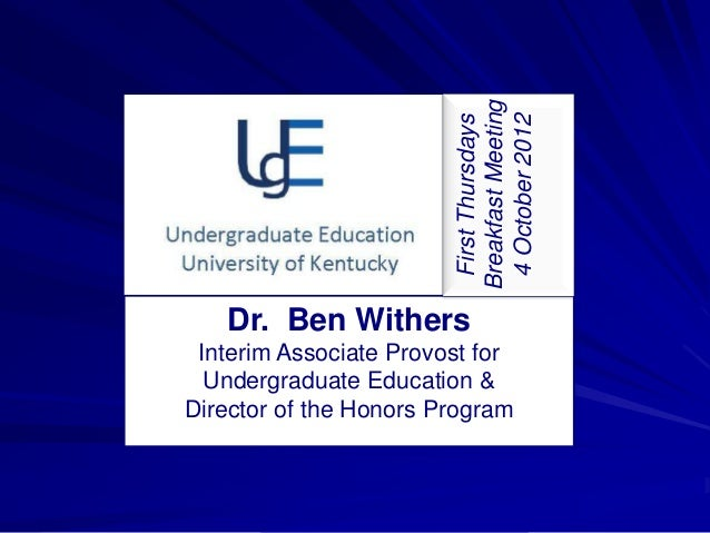 Dr. Ben Withers Interim Associate Provost for Undergraduate Education & Director of the Honors Program FirstThursdays Brea...