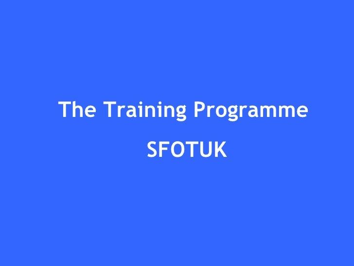 The Training Programme  SFOTUK