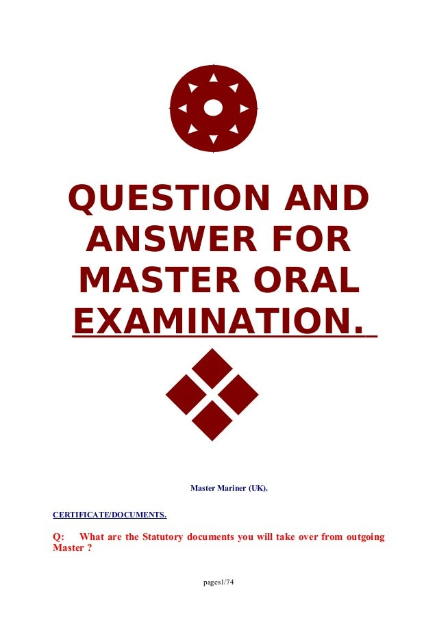 QUESTION AND ANSWER FOR MASTER ORAL EXAMINATION. Master Mariner (UK). CERTIFICATE/DOCUMENTS. Q: What are the Statutory d...
