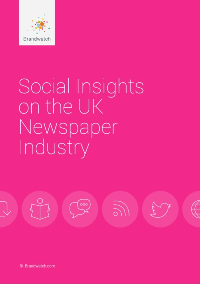 2Social Insights on the UK Newspaper Industry | © 2015 Brandwatch.com 1.0 Introduction.......................................