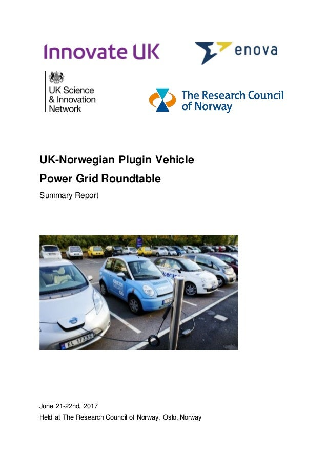 UK-Norwegian Plugin Vehicle Power Grid Roundtable Summary Report June 21-22nd, 2017 Held at The Research Council of Norway...