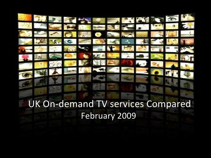 UK On-demand TV services Compared February 2009