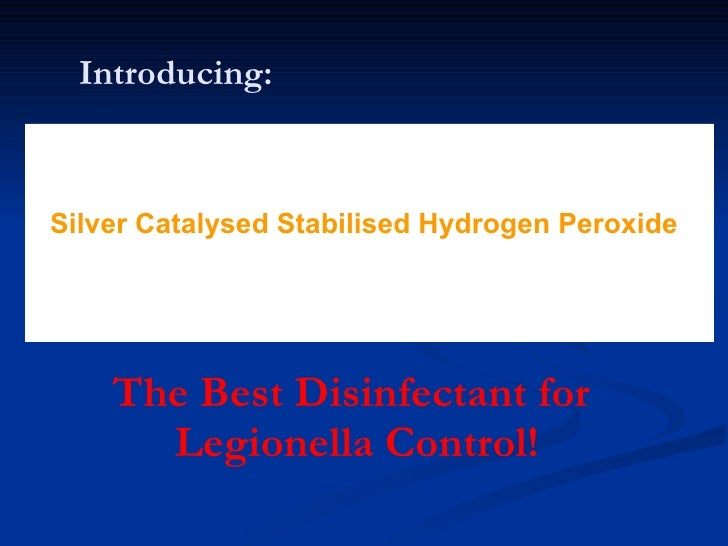 Introducing: The Best Disinfectant for  Legionella Control! Silver Catalysed Stabilised Hydrogen Peroxide
