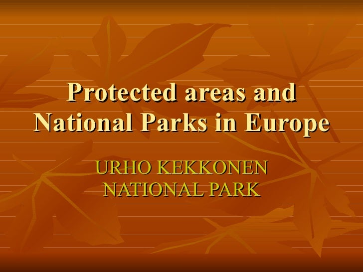 Protected areas and National Parks in Europe     URHO KEKKONEN      NATIONAL PARK