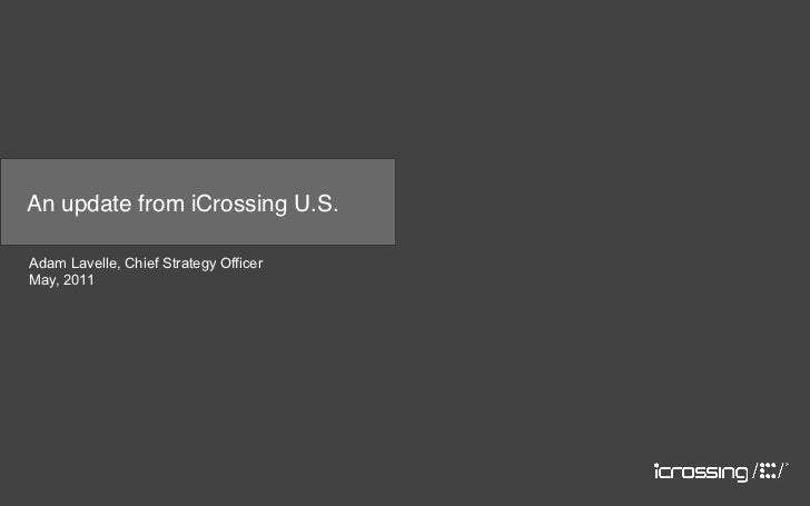 An update from iCrossing U.S.Adam Lavelle, Chief Strategy OfficerMay, 2011