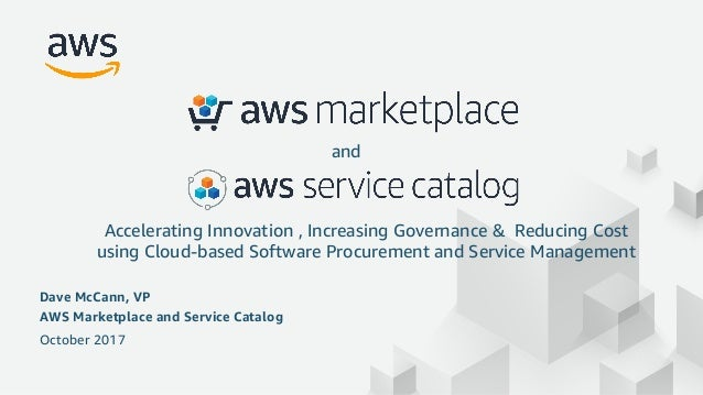 © 2017, Amazon Web Services, Inc. or its Affiliates. All rights reserved. Dave McCann, VP AWS Marketplace and Service Cata...