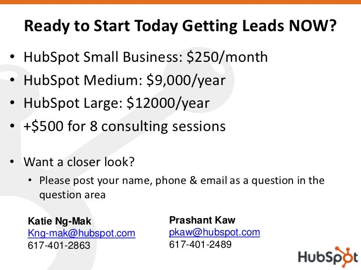 Ready to Start Today Getting Leads NOW? •   HubSpot Small Business: $250/month •   HubSpot Medium: $9,000/year •   HubSpot...