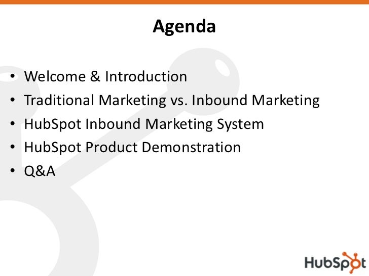 Agenda  •   Welcome & Introduction •   Traditional Marketing vs. Inbound Marketing •   HubSpot Inbound Marketing System • ...