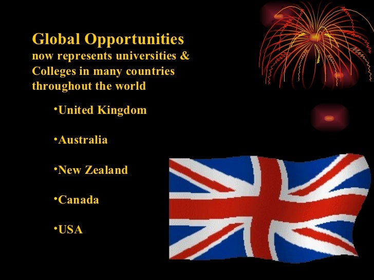 Global Opportunities  now represents universities & Colleges in many countries throughout the world <ul><li>United Kingdom...