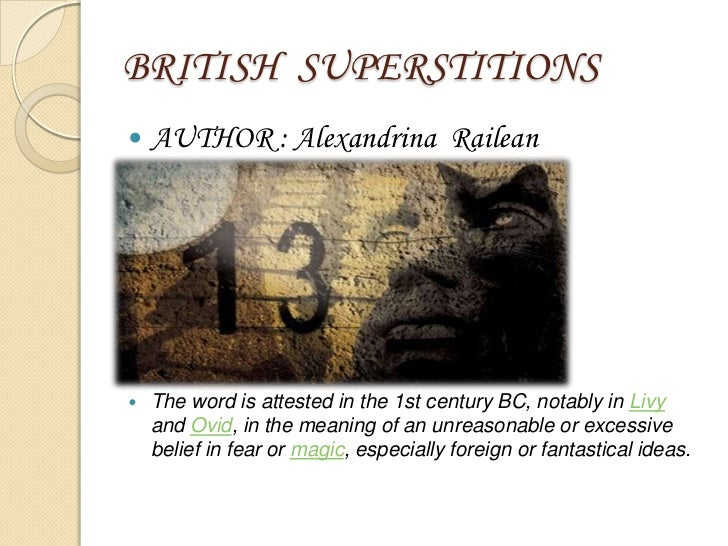 BRITISH SUPERSTITIONS   AUTHOR : Alexandrina Railean   The word is attested in the 1st century BC, notably in Livy    an...