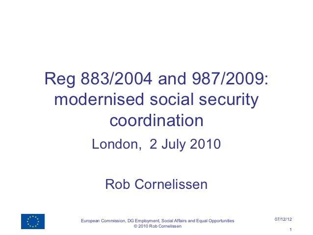 Reg 883/2004 and 987/2009: modernised social security       coordination         London, 2 July 2010               Rob Cor...