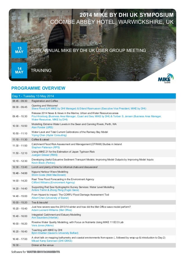 PROGRAMME OVERVIEW 2014 MIKE BY DHI UK SYMPOSIUM COOMBE ABBEY HOTEL, WARWICKSHIRE, UK Day 1 - Tuesday 13 May 2014 08:45 - ...