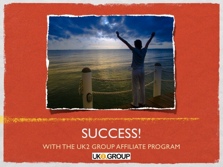 SUCCESS! WITH THE UK2 GROUP AFFILIATE PROGRAM