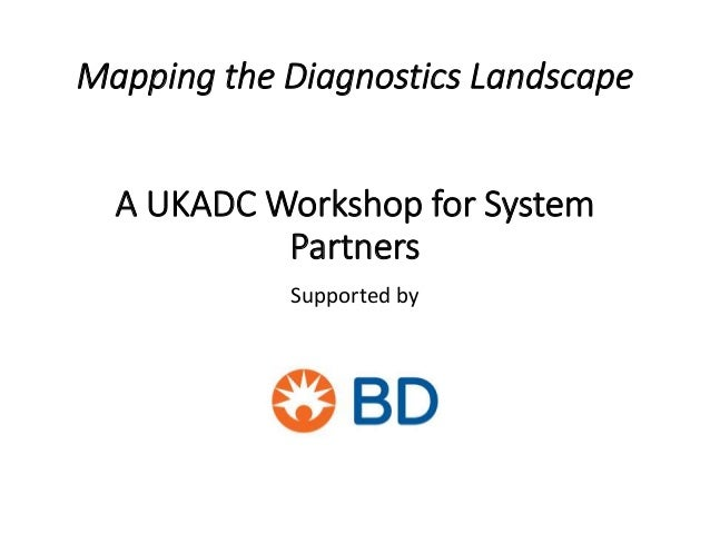 Mapping the Diagnostics Landscape A UKADC Workshop for System Partners Supported by