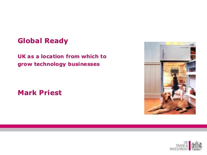 Global ReadyUK as a location from which togrow technology businessesMark Priest