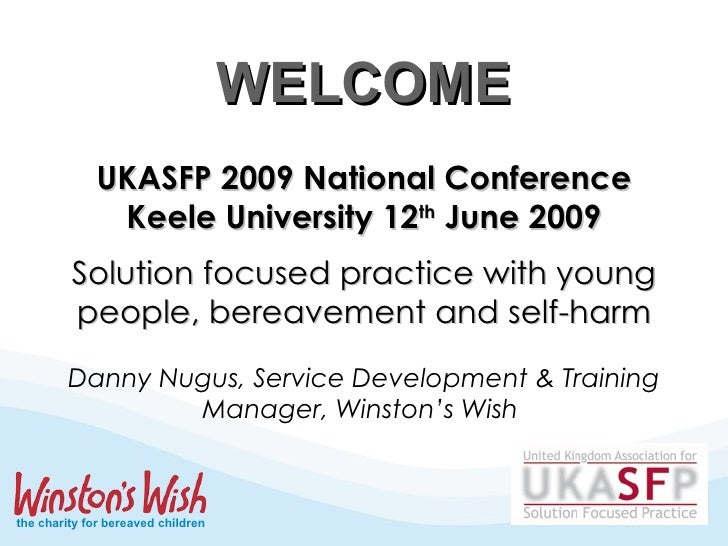 WELCOME Danny Nugus, Service Development & Training Manager, Winston's Wish  UKASFP 2009 National Conference Keele Univers...