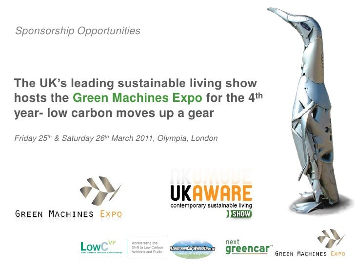 Sponsorship OpportunitiesThe UK's leading sustainable living showhosts the Green Machines Expo for the 4thyear- low carbon...
