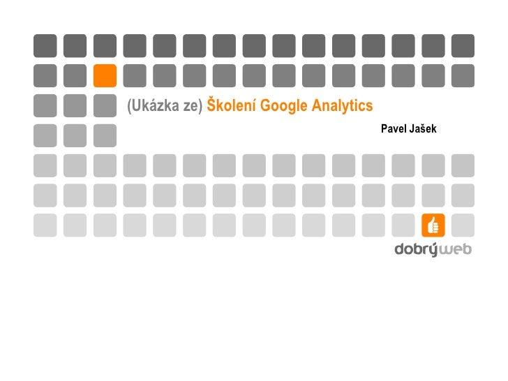 (Ukázka ze) Školení Google Analytics<br />Pavel Jašek<br />