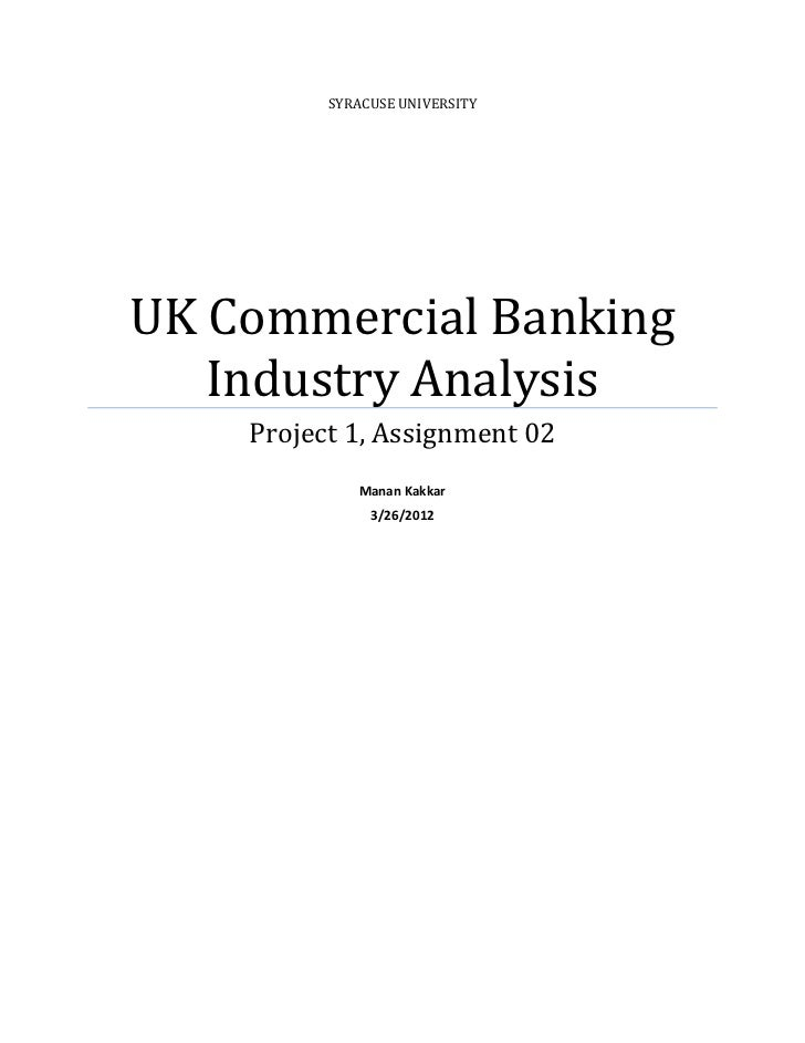 SYRACUSE UNIVERSITYUK Commercial Banking   Industry Analysis    Project 1, Assignment 02             Manan Kakkar         ...
