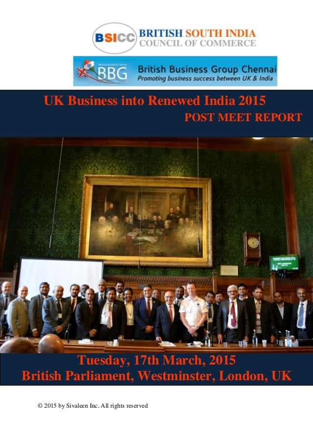 © 2015 by Sivaleen Inc. All rights reserved UK Business into Renewed India 2015 POST MEET REPORT Tuesday, 17th March, 2015...