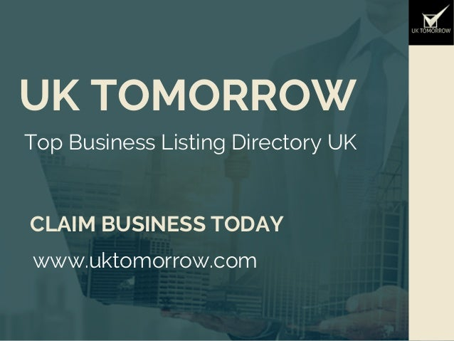 UK TOMORROW Top Business Listing Directory UK CLAIM BUSINESS TODAY www.uktomorrow.com