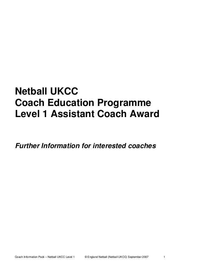 Netball UKCCCoach Education ProgrammeLevel 1 Assistant Coach AwardFurther Information for interested coachesCoach Informat...
