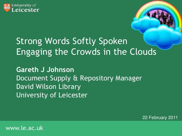 Strong Words Softly SpokenEngaging the Crowds in the Clouds<br />Gareth J Johnson<br />Document Supply & Repository Manage...