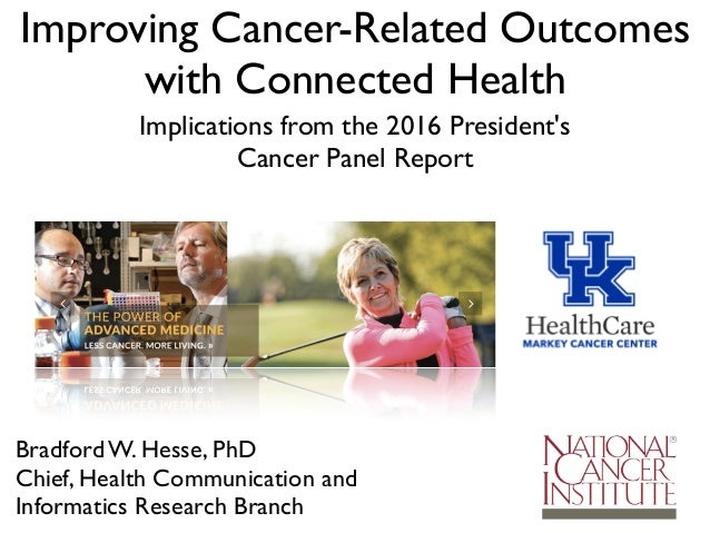 Bradford W. Hesse, PhD Chief, Health Communication and Informatics Research Branch Improving Cancer-Related Outcomes with ...