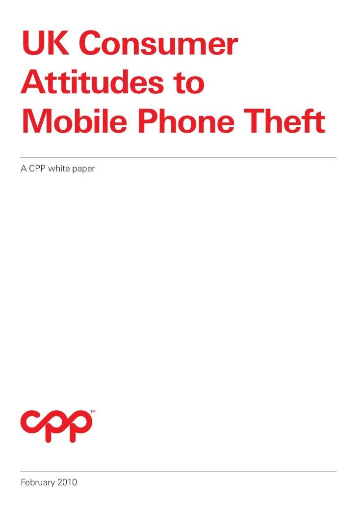 UK ConsumerAttitudes toMobile Phone TheftA CPP white paperFebruary 2010