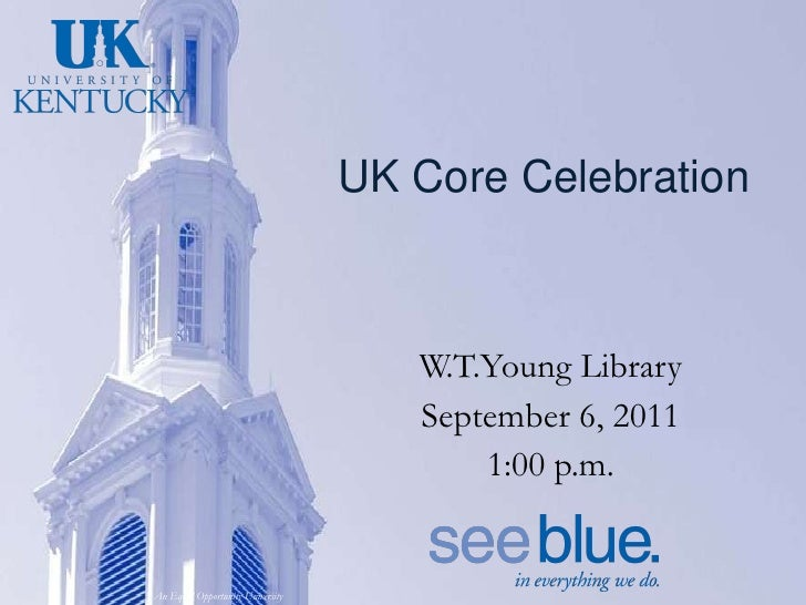 UK Core Celebration W.T.Young Library September 6, 2011 1:00 p.m.