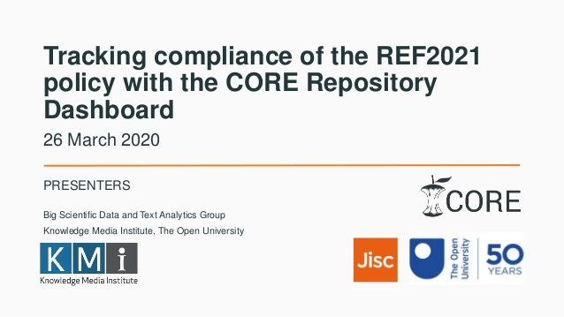 Tracking compliance of the REF2021 policy with the CORE Repository Dashboard PRESENTERS 26 March 2020 Big Scientific Data ...
