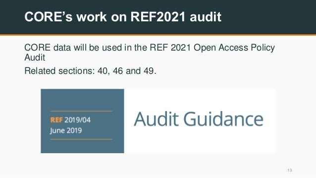 CORE's work on REF2021 audit CORE data will be used in the REF 2021 Open Access Policy Audit Related sections: 40, 46 and ...