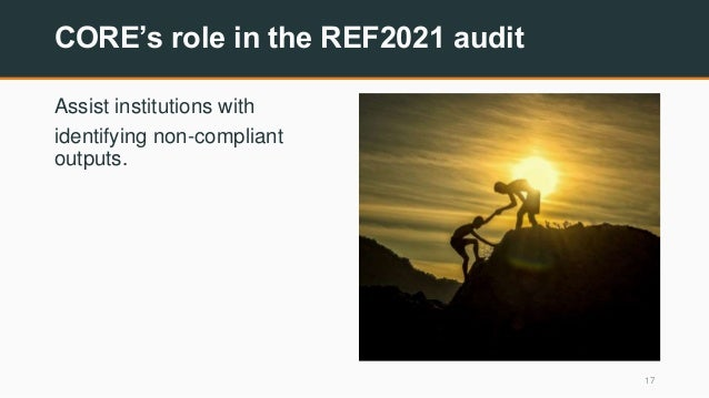 CORE's role in the REF2021 audit Assist institutions with identifying non-compliant outputs. 17